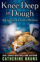 Knee Deep in Dough ebook by Catherine Bruns