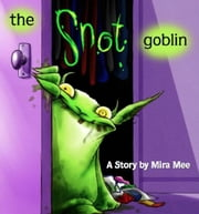 The Snotgoblin ebook by Mira Mee