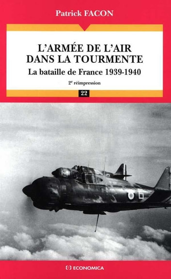 L'armée de l'air dans la tourmente : la bataille de France, 1939-1940 ebook by Patrick Facon
