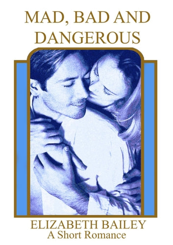 Mad, Bad and Dangerous - A Short Romance ebook by Elizabeth Bailey