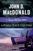 A Purple Place for Dying - A Travis McGee Novel ebook by John D. MacDonald, Lee Child