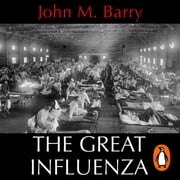 The Great Influenza - The Story of the Deadliest Pandemic in History audiobook by John M Barry