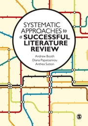 Systematic Approaches to a Successful Literature Review ebook by Andrew Booth,Diana Papaioannou,Anthea Sutton
