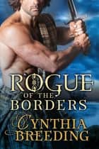 Rogue of the Borders ebook by Cynthia Breeding