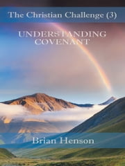 The Christian Challenge (3) - UNDERSTANDING COVENANT ebook by Brian Henson