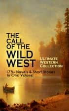 THE CALL OF THE WILD WEST - Ultimate Western Collection: 175+ Novels & Short Stories in One Volume - Famous Outlaw Tales, Cowboy Adventures, Battles & Gold Rush Stories: Riders of the Purple Sage, The Night Horseman, The Last of the Mohicans, Rimrock Trail, Black Jack… ebook by Zane Grey, Max Brand, Owen Wister,...