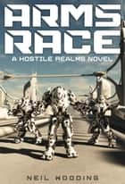 Hostile Realms: Arms Race ebook by