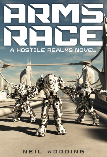 Hostile Realms: Arms Race ebook by Neil Wooding