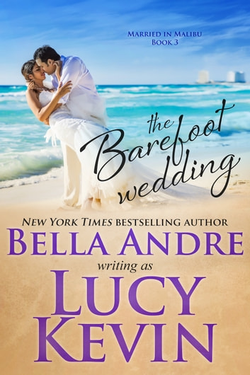 The Barefoot Wedding (Married in Malibu) ebook by Bella Andre,Lucy Kevin