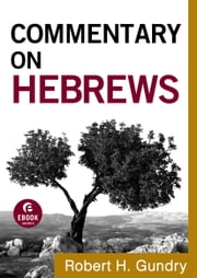 Commentary on Hebrews (Commentary on the New Testament Book #15) 電子書 by Robert H. Gundry