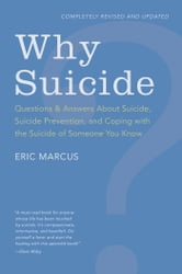 Why Suicide? - Questions and Answers About Suicide, Suicide Prevention, and Coping with the Suicide of Someone You Know ebook by Eric Marcus