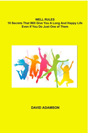 Well Rules: 10 Secrets That Will Give You a Long and Happy Life ebook by David G. Adamson