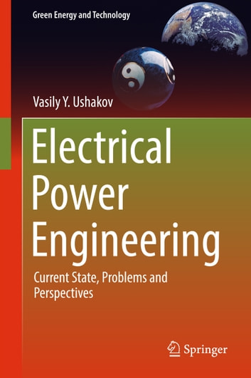 Electrical Power Engineering - Current State, Problems and Perspectives ebook by Vasily Y. Ushakov