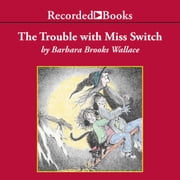 The Trouble with Miss Switch audiobook by Barbara Brooks Wallace