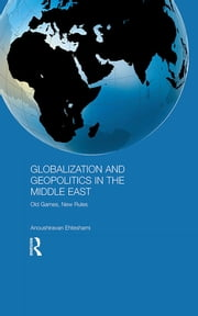 Globalization and Geopolitics in the Middle East - Old Games, New Rules ebook by Anoushiravan Ehteshami