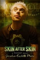 Skin After Skin - PsyCop, #8 ebook by Jordan Castillo Price