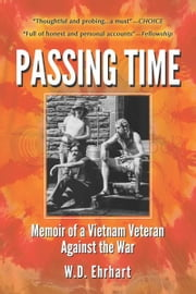 Passing Time: Memoir of a Vietnam Veteran Against the War ebook by W.D. Ehrhart