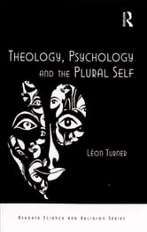 Theology, Psychology and the Plural Self ebook by Léon Turner