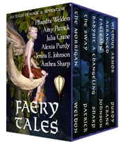 Faery Tales: Six Novellas of Magic and Adventure ebook by Anthea Sharp,Julia Crane,Jenna Elizabeth Johnson