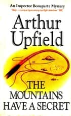 The Mountains Have a Secret - An Inspector Bonaparte Mystery #12 featuring Bony, the first Aboriginal detective ebook by Arthur W. Upfield