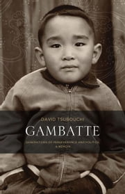 Gambatte: Generations of Perseverance and Politics, a Memoir ebook by Tsubouchi, David