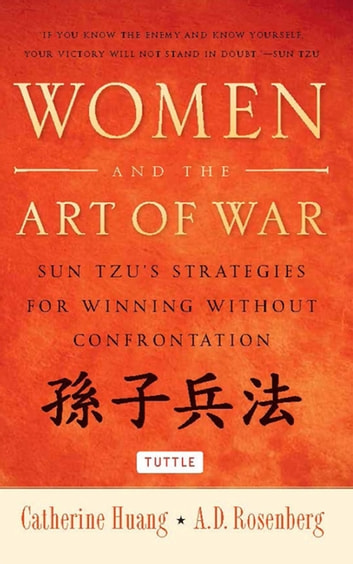 Women and the Art of War - Sun Tzu's Strategies for Winning Without Confrontation ebook by Catherine Huang,A.D. Rosenberg