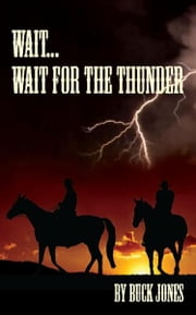 Wait...Wait For The Thunder ebook by Buck Jones