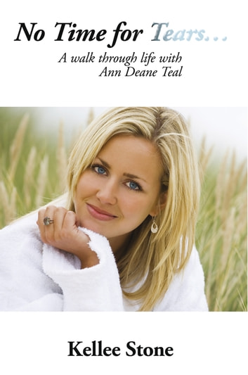 No Time For Tears... - A walk through life with Ann Deane Teal ebook by Kellee Stone