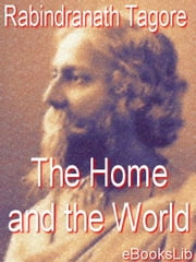 The Home and the World ebook by Tagore, Rabindranath