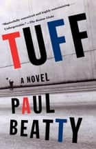 Tuff - A Novel ebook by Paul Beatty
