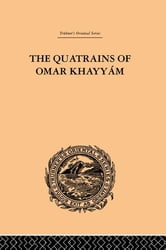 The Quatrains of Omar Khayyam ebook by E.H. Whinfield