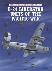 B-24 Liberator Units of the Pacific War ebook by Robert F. Dorr,Mark Rolfe