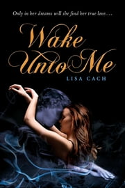 Wake Unto Me ebook by Lisa Cach