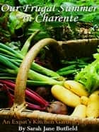 Our Frugal Summer in Charente ebook by Sarah Jane Butfield