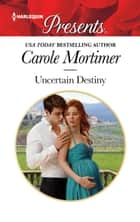 Uncertain Destiny - A Pregnancy Romance eBook by Carole Mortimer