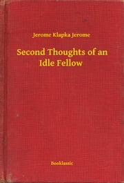 Second Thoughts of an Idle Fellow ebook by Jerome Klapka Jerome