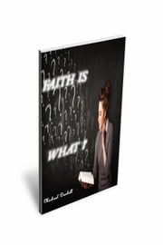 Faith Is What? ebook by Michael Dunnhill