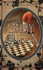 The Grey Queen ebook by J.M. Sullivan