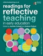 Readings for Reflective Teaching in Early Education ebook by Jennifer Colwell, Professor Andrew Pollard, Professor Andrew Pollard,...