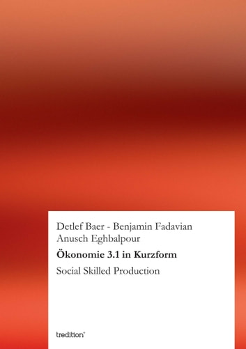 Ökonomie 3.1 in Kurzform - Social Skilled Production ebook by Anusch Eghbalpour,Benjamin Fadavian,Detlef Baer