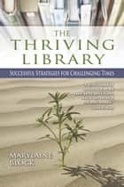 The Thriving Library: Successful Strategies for Challenging Times ebook by Marylaine Block