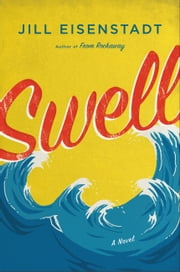 Swell - A Novel ebook by Jill Eisenstadt