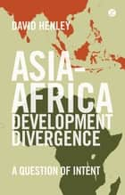 Asia-Africa Development Divergence - A Question of Intent ebook by David Henley
