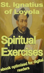 The Spiritual Exercises ebook by St. Ignatius of Loyola