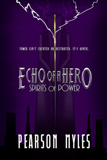Echo of a Hero - Spirits of Power ebook by Pearson Myles