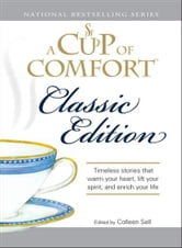 Cup of Comfort Classic Edition: Stories That Warm Your Heart, Lift Your Spirit, and Enrich Your Life ebook by Colleen Sell