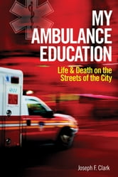 My Ambulance Education - Life and Death on the Streets of the City ebook by Joseph Clark