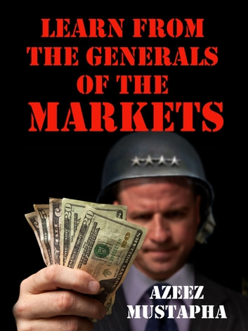 Learn From the Generals of the Market ebook by Azeez Mustapha
