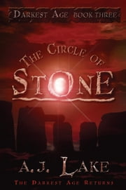 The Circle of Stone: The Darkest Age 3 - The Darkest Age 3 ebook by A.J. Lake