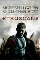 Etruscans - Beloved of the Gods ebook by Morgan Llywelyn, Michael Scott